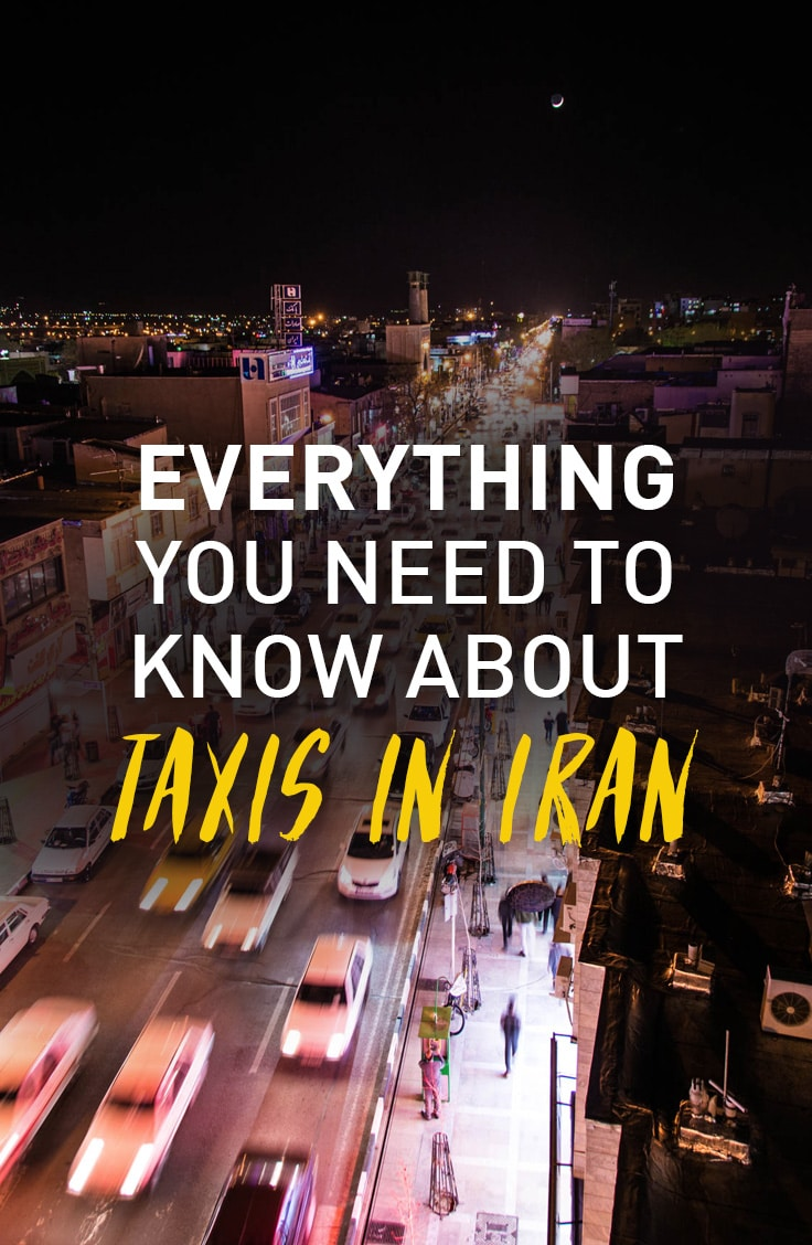 Taxis in Iran can be incredibly confusing. There are shared taxis and private taxis, open and closed door, and... none of them have meters! Here's everything you need to know about taxis before heading to Iran to ensure that you aren't ripped off while there.